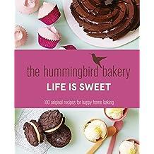 The Hummingbird Bakery Life is Sweet: 100 Original Recipes for Happy Home Baking by Malouf, Tarek (2015) Hardcover