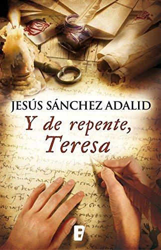 Y de repente, Teresa por Jesu Sanchez Adalid