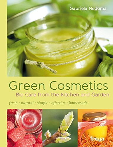 Green Cosmetics: Bio Care from the Kitchen and Garden (English Edition) -