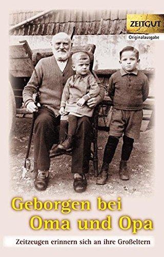Geborgen bei Oma und Opa: Zeitzeugen erinnern sich an ihre Großeltern. Band 2 (Zeitgut - Auswahl)