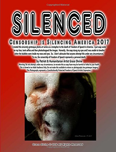 SILENCED Censorship is Silencing America 2017 I created this sincerely grotesque photo art series as a metaphor to the death of Freedom of Speech in of Speech represents a personal death.