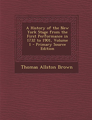 A History of the New York Stage from the First Performance in 1732 to 1901, Volume 1