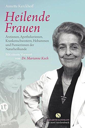 Buchseite und Rezensionen zu 'Heilende Frauen: Ärztinnen, Apothekerinnen, Krankenschwestern, Hebammen und Pionierinnen der  Naturheilkunde (insel taschenbuch)' von Annette Kerckhoff