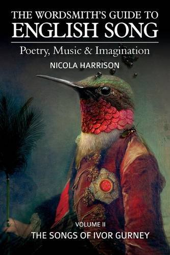 The Wordsmith's Guide to English Song: Poetry, Music & Imagination Volume II: The Songs of Ivor Gurney