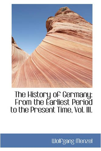 The History of Germany: From the Earliest Period to the Present Time, Vol. III.