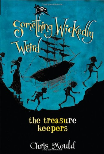 The Treasure Keepers (Something Wickedly Weird, Band 6) (Treasure Keeper)