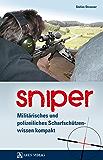 Sniper: Militärisches und polizeiliches Scharfschützenwissen kompakt (German Edition)