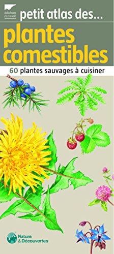 Petit atlas des plantes comestibles : 60 Plantes sauvages à cuisiner