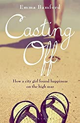 Casting Off: How a City Girl Found Happiness on the High Seas by Emma Bamford (2015-03-31)