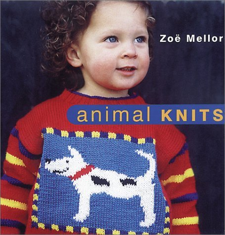 Animal Knits by Zoe Mellor (April 19,2001)
