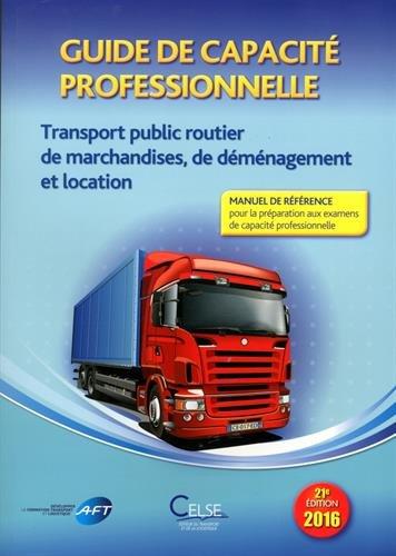 Guide de capacité professionnelle : Transport public routier de marchandises, de déménagement et de location de véhicules industriels avec conducteur destinés au transport de marchandises
