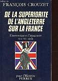 De la superiorite de l'Angleterre sur la France : L'economique et l'imaginaire XVIIeme-XXeme siecle