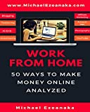 Work From Home: 50 Ways to Make Money Online Analyzed (Passive Income with Affiliate Marketing, Blogging, Airbnb, Freelancing, Dropshipping, Ebay, YouTube, Shopify, Photography Etc.) (English Edition)