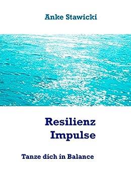 Resilienz-Impulse: Tanze dich in Balance von [Stawicki, Anke]