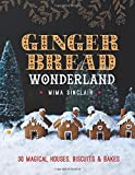 Gingerbread Wonderland: 30 Magical Houses, Biscuits and Bakes by Mima Sinclair (2015-10-08)