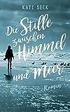 Die Stille zwischen Himmel und Meer: Roman von Kati Seck