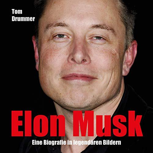 Elon Musk: Eine Biografie in legendären Bildern