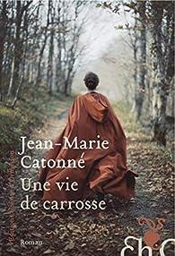 Une vie de carrosse par Jean-Marie Catonné