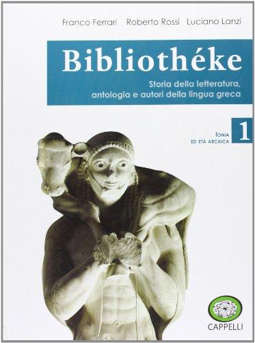 Bibliothke. Storia della letteratura, antologia e autori della lingua greca. Per il Liceo classico. Con espansione online: 1
