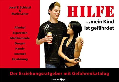 HILFE  mein Kind ist gefährdet! Alkohol - Zigaretten - Medikamente - Drogen - Handy - Internet - Essstörung. Der Erziehungsratgeber mit Gefahrenkatalog