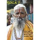 Yoga ?: Hatha Yoga ? Ashtanga Yoga ? Bikram Yoga ? Kundalini Yoga ? (Yoga : Médecines douces, Beauté, forme et détente, Famille, Santé et Bien-être, Religions et Spiritualités. t. 1)