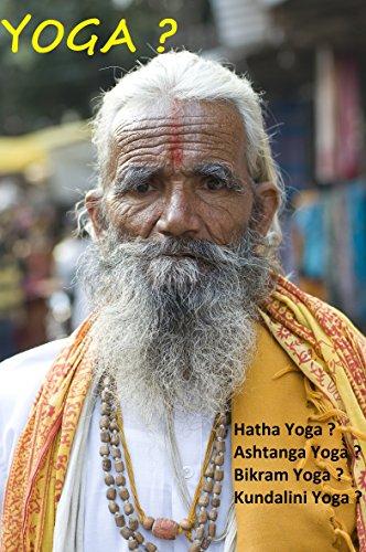 Livre gratuits en ligne Yoga ?: Hatha Yoga ? Ashtanga Yoga ? Bikram Yoga ? Kundalini Yoga ? (Yoga : Médecines douces, Beauté, forme et détente, Famille, Santé et Bien-être, Religions et Spiritualités. t. 1) epub, pdf