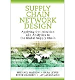 [ [ Supply Chain Network Design: Applying Optimization and Analytics to the Global Supply Chain (FT Press Operations Management) - Greenlight ] ] By Watson, Michael ( Author ) Aug - 2012 [ Hardcover ]