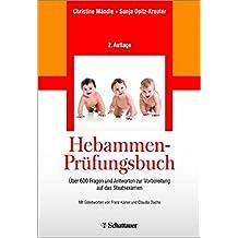 Hebammen-Prüfungsbuch: Über 600 Fragen und Antworten zur Vorbereitung auf das Staatsexamen - Mit einer Gebrauchsanweisung zur effektiven Prüfungsvorbereitung