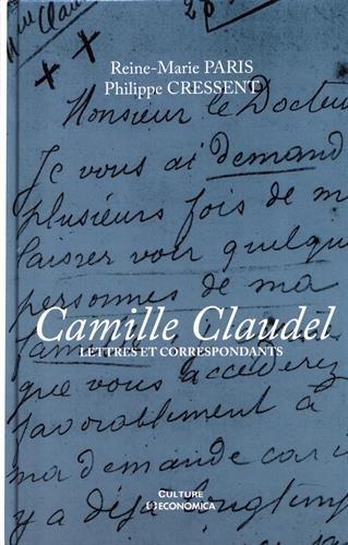 Camille Claudel - Lettres et Correspondants par Paris Reine-Marie