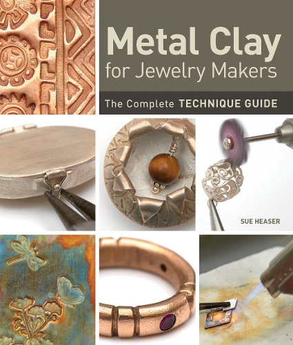 Metal Clay for Jewelry Makers: The Complete Technique Guide -