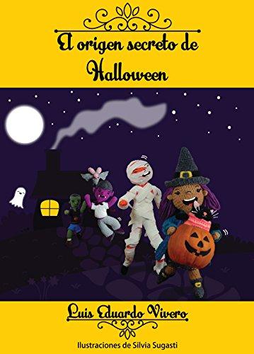 El origen secreto de Halloween (Spanish Edition) (Halloween Para Calabazas)