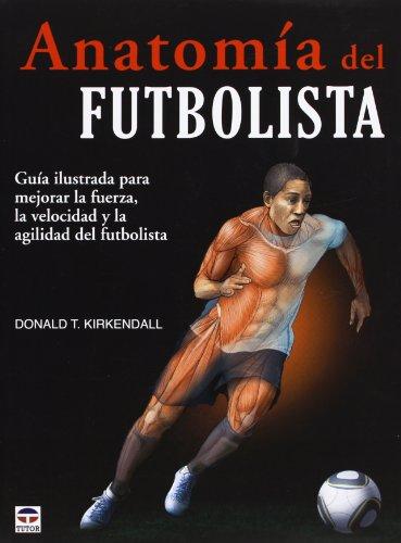 ANATOMÍA DEL FUTBOLISTA (Futbol (tutor)) por Donald T. Kirkendall