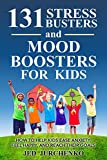 #1: 131 Stress Busters And Mood Boosters For Kids: How to help kids ease anxiety, feel happy, and reach their goals!