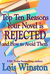 Top Ten Reasons Your Novel is Rejected: and How to Avoid Them by Lois Winston (2015-01-22)