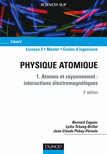 Physique atomique - 1. Atomes et rayonnement : interactions électromagnétiques par Bernard Cagnac, Lydia Tchang-Brillet, Jean-Claude Pebay-Peyroula