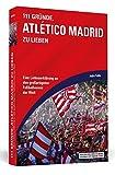 111 Gründe, Atlético Madrid zu lieben: Eine Liebeserklärung an den großartigsten Fußballverein der Welt