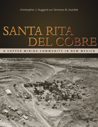 Santa Rita del Cobre: A Copper Mining Community in New Mexico (Mining the American West) by Christopher J. Huggard (2013-03-15)