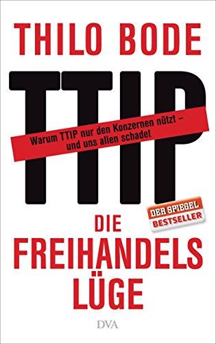 Buchseite und Rezensionen zu 'Die Freihandelslüge: Warum TTIP nur den Konzernen nützt - und uns allen schadet' von Thilo Bode