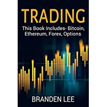 Trading: This Book Includes- Bitcoin, Ethereum, Forex, Options  (English Edition)