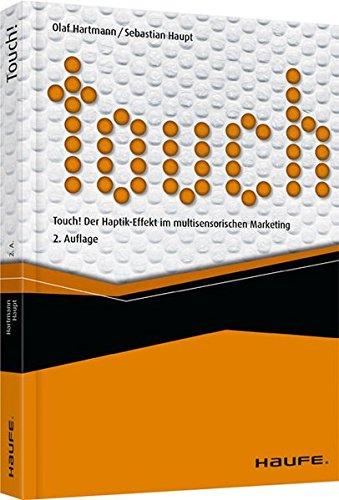 Touch! Der Haptik-Effekt im multisensorischen Marketing (Haufe Fachbuch) - Der Touch