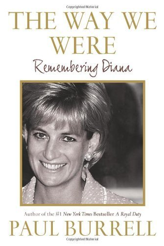 The Way We Were: Remembering Diana First edition by Burrell, Paul (2006) Hardcover