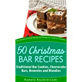 50 Christmas Bar Recipes – Traditional Bar Cookies, Cheesecake Bars, Brownies and Blondies (The Ultimate Christmas Recipes and Recipes For Christmas Collection Book 7) (English Edition)