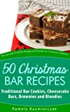 50 Christmas Bar Recipes – Traditional Bar Cookies, Cheesecake Bars, Brownies and Blondies (The Ultimate Christmas Recipes and Recipes For Christmas Collection Book 7)