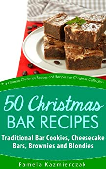 50 Christmas Bar Recipes - Traditional Bar Cookies, Cheesecake Bars, Brownies and Blondies (The Ultimate Christmas Recipes and Recipes For Christmas Collection Book 7) (English Edition) von [Kazmierczak, Pamela]