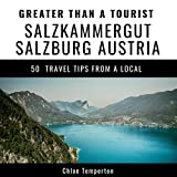 Greater Than a Tourist - Salzkammergut Salzburg Austria: 50 Travel Tips from a Local
