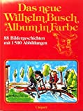 Das neue Wilhelm-Busch-Album in Farbe - Wilhelm Busch