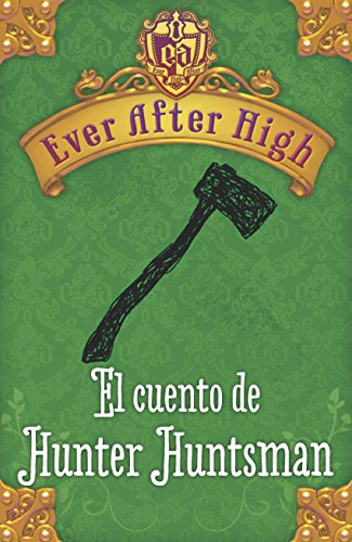 Ever After High. El cuento de Hunter Huntsman