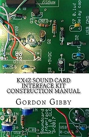 KX4Z Sound Card Interface Kit Construction Manual: An inexpensive way to get into digital ham radio