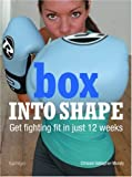 Box Into Shape: Get fighting fit in just twelve weeks