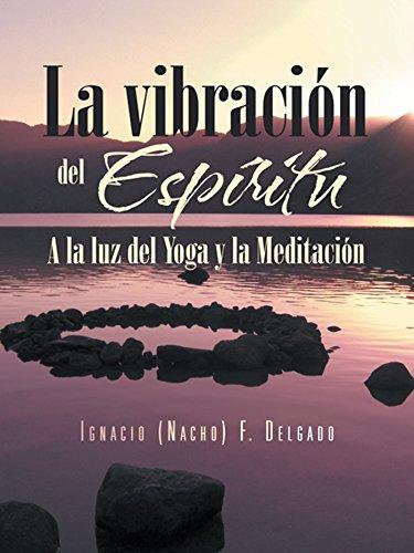 La Vibración Del Espíritu: A La Luz Del Yoga Y La Meditación